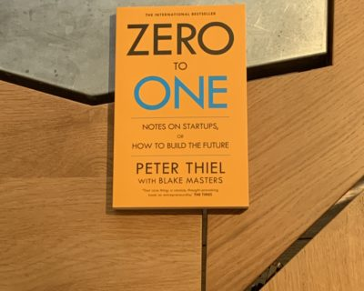 """Zero to One – Notes on Start-Ups or, How to Build the Future"" by Peter Thiel"