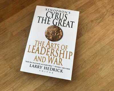 Xenophon's Cyrus the Great: The Arts of Leadership and War, edited by Larry Hedrick