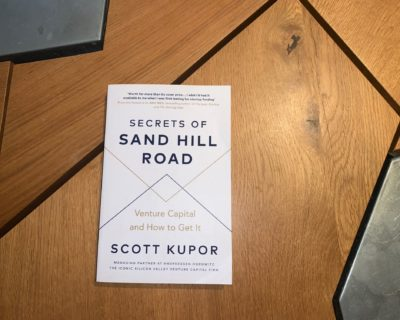 Secrets of Sand Hill Road – Venture Capital and How to Get It, by Scott Kupor